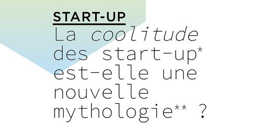 La coolitude des start-up est-elle une nouvelle mythologie? 2/3