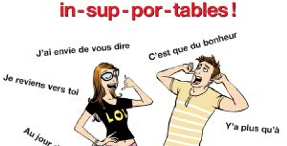 «Je dis ça, je dis rien» et 200 autres expression in-sup-por-tables!